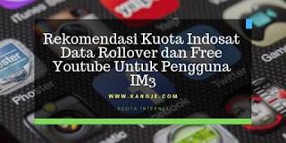 Rekomendasi Kuota Indosat Data Rollover dan Free Youtube Untuk Pengguna IM3