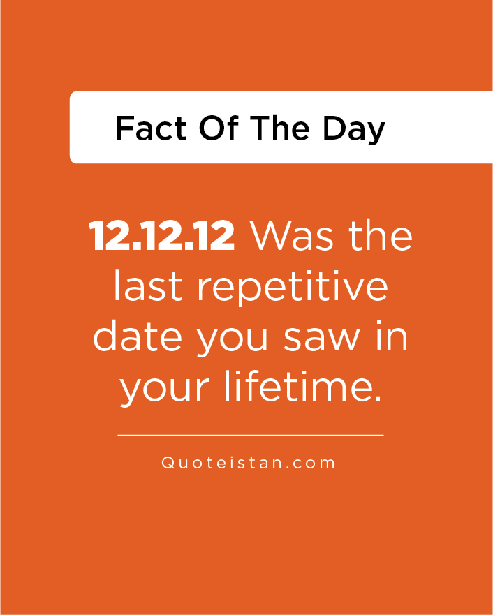 12.12.12 Was the last repetitive date you saw in your lifetime.