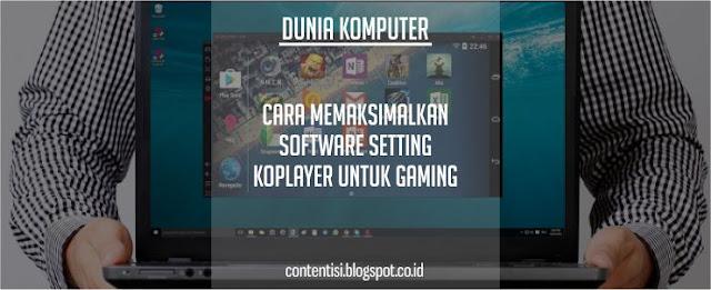 Cara Memaksimalkan Software Setting KOPLAYER Untuk Gaming