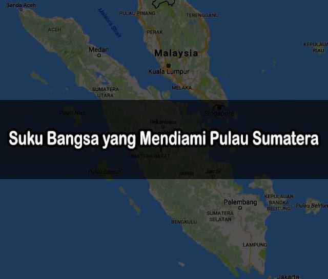 Suku Bangsa yang Mendiami Pulau Sumatera