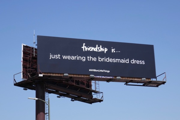 Friendship is bridesmaid dress A Million Little Things billboard