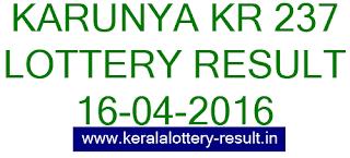 Kerala lottery result, Karunya Lottery result, Karunya KR-237 lottery result, Today's Karunya Lottery result , 16-04-2016 Karunya Lottery result, Karunya KR 237 lottery result, Kerala Karunya Lottery result today 16/4/2016