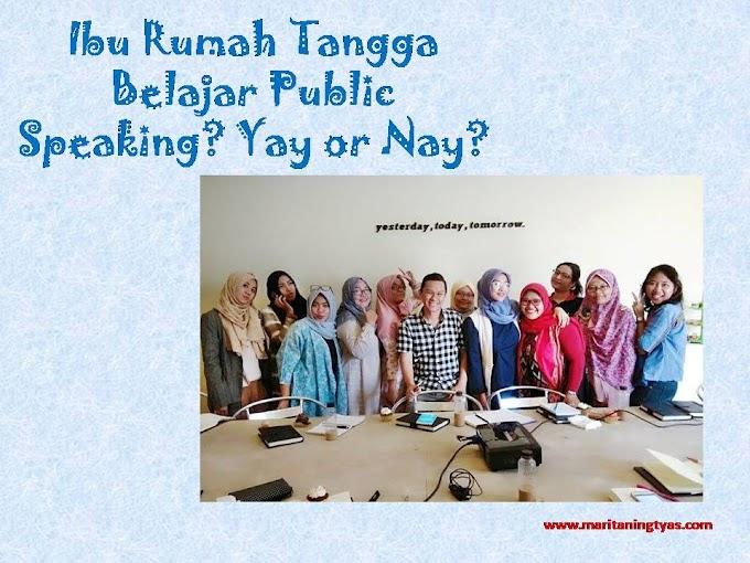Ibu Rumah Tangga Belajar Public Speaking? Yay or Nay?