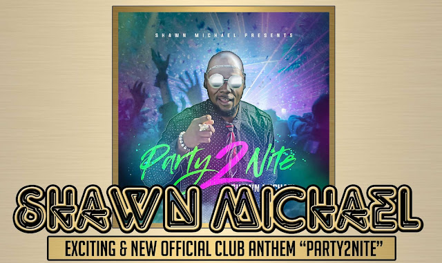 "Shawn Michael exciting & new official club anthem ""Party2Nite"""