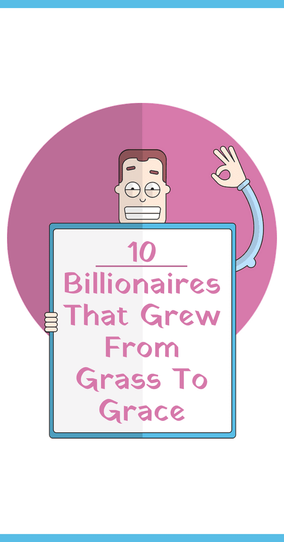 10 Billionaires That Grew From Grass To Grace
