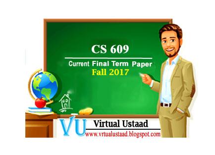cs609 current final term paper