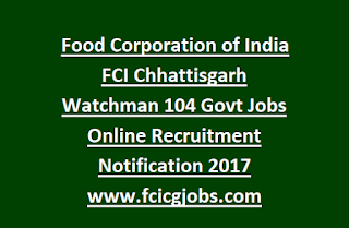 Food Corporation of India FCI Chhattisgarh Watchman 104 Govt Jobs Online Recruitment Notification 2017 www-fcicgjobs-com