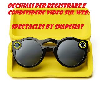 Occhiali per registrare condividire video sul web: Spectacles by Snapchat