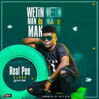 MUSIC: Real Pee Ajaba – Wetin Man Do Man