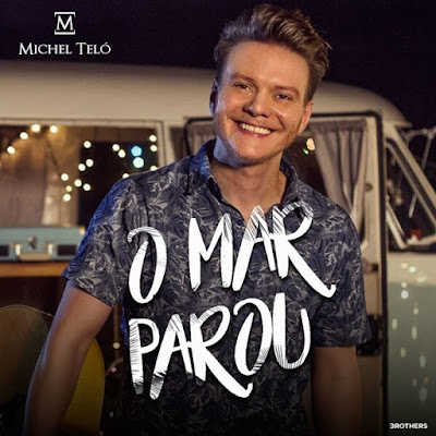 Michel Teló - O Mar Parou (2016) [Single]