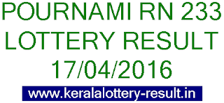 Kerala lottery result, Pournami Lottery result, Pournami RN-233 lottery result, Today's Pournami Lottery result today, 17-04-2016 Pournami Lottery result, Pournami RN 233 lottery result, Kerala Pournami RN 233 lottery result 17/4/2016.