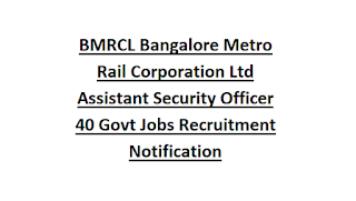 BMRCL Bangalore Metro Rail Corporation Ltd Assistant Security Officer 40 Govt Jobs Recruitment Notification 2018