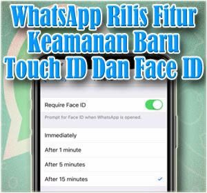 WhatsApp Rilis Fitur Baru Touch ID Dan Face ID Di IOS,Begini Cara Mengaktifkannya