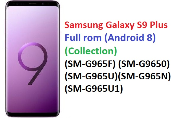 Samsung Galaxy S9 Plus Full rom (Android 8) (Collection) (SM