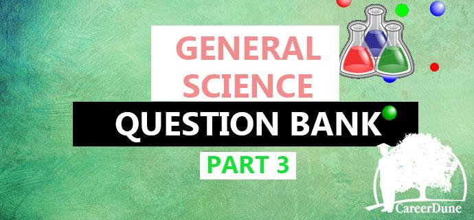 PSC General Science Question bank part 3