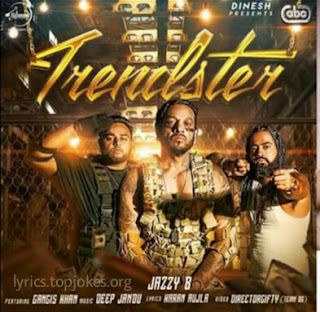 "TRENDSTER SONG: A single Latest Punjabi Song sung by Jazzy B feat. by Gangis Khan. Music for ""Trend Setter"" is composed by Deep Jandu and Lyrics is penned by Karan Aujla."