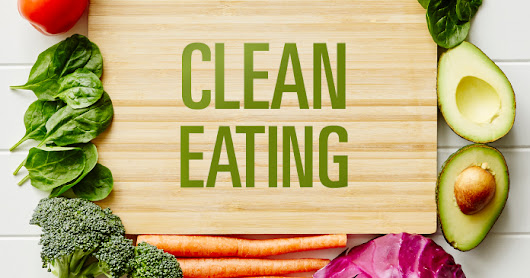 Clean Eating. Eating Clean...What's All About?