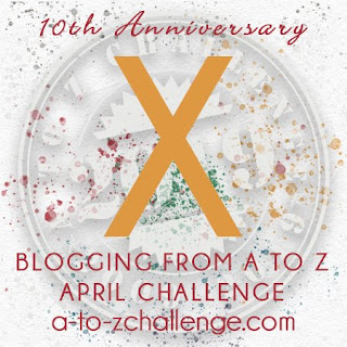 #AtoZChallenge 2019 Tenth Anniversary blogging from A to Z challenge letter X