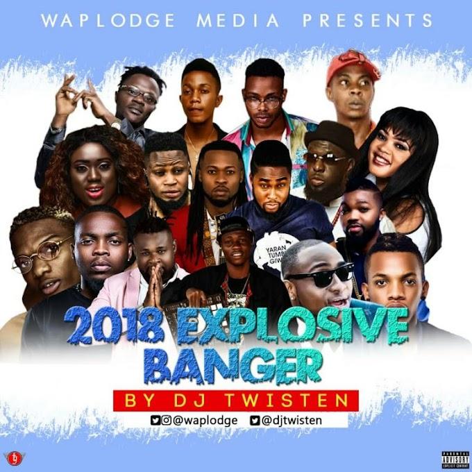 Dj Twisten – 2018 Explosive Banger Mixtape (@Waplodge)