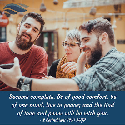 Become complete. Be of good comfort, be of one mind, live in peace.