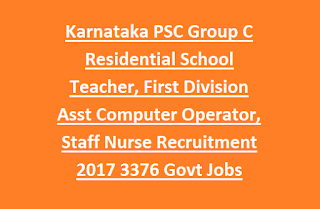 Karnataka PSC Group C Residential School Teacher, First Division Assistant Computer Operator, Staff Nurse Recruitment 2017 3376 Govt Jobs