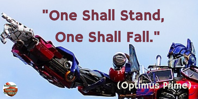"Optimus Prime Quotes For Wisdom & Leadership: ""One shall stand, one shall fall."" - Optimus Prime"