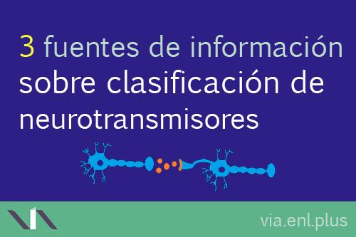 3 fuentes de información donde documentarse acerca de la clasificación de los neurotransmisores