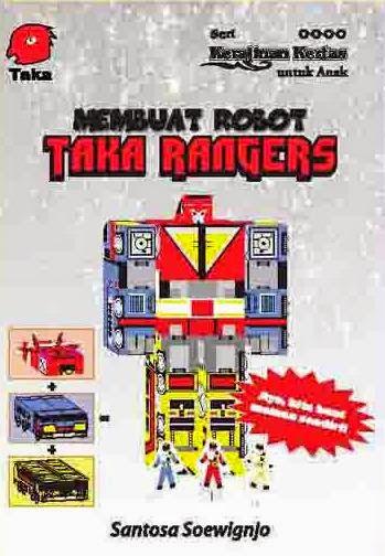 Seri Kerajianan Kertas untuk Anak  Membentuk Robot Taka Rangers
