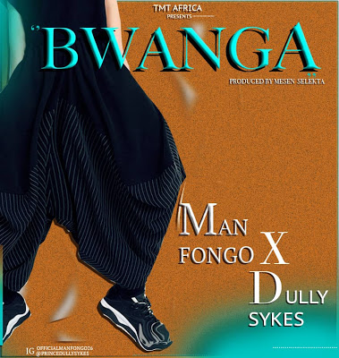 Download Audio | Man Fongo x Dully Sykes - Bwanga