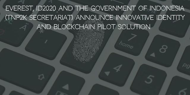 Everest, ID2020 and the Government of Indonesia (TNP2K Secretariat) Announce Innovative Identity and Blockchain Pilot Solution