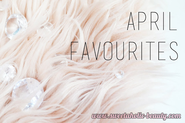 April Favourites - Sweetaholic Beauty