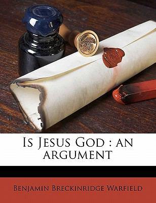Benjamín B. Warfield-Is Jesus God:An Argument-
