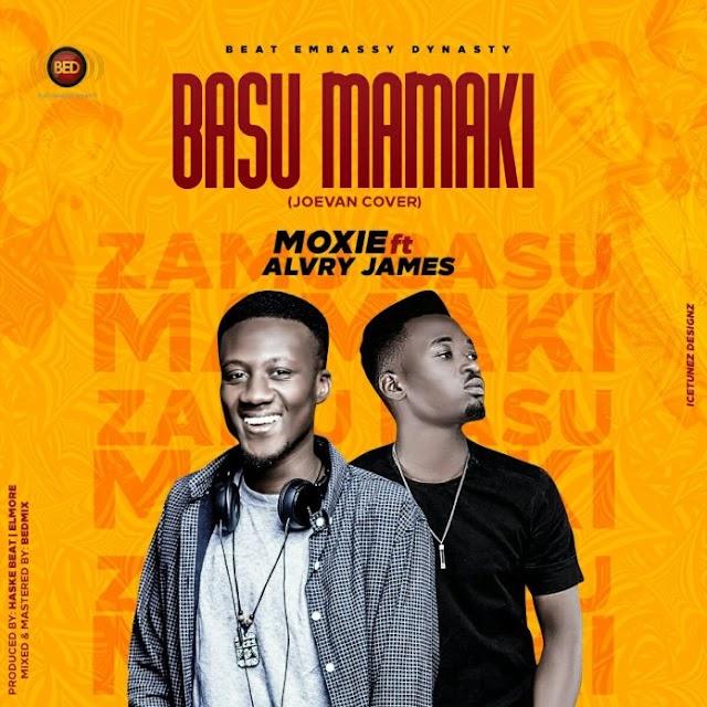 MUSIC: MOXIE FT ALVRY JAMES- BASU MAMAKI