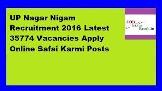 UP Nagar Nigam Recruitment 2016 Latest 35774 Vacancies Apply Online Safai Karmi Posts