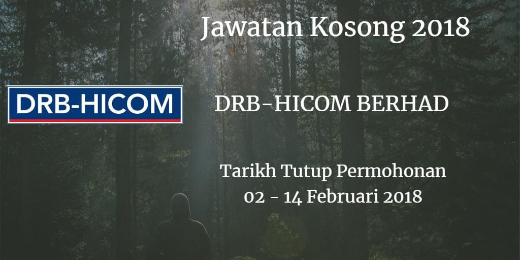 Jawatan Kosong DRB-HICOM BERHAD 02 - 14 Februari 2018