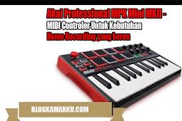 Akai Professional MPK Mini MKII - MIDI Controler Untuk Kebutuhan Home Recording yang keren