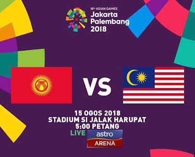 Live Streaming Malaysia vs Kyrgystan Asian Games 15.8.2018