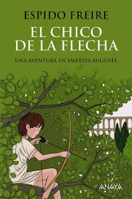 LIBRO - El chico de la flecha : Espido Freire  (Anaya - 10 Noviembre 2016)  LITERATURA JUVENIL | A partir de 12 años  Comprar en Amazon España