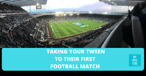 Taking Your Tween to their First Football Match