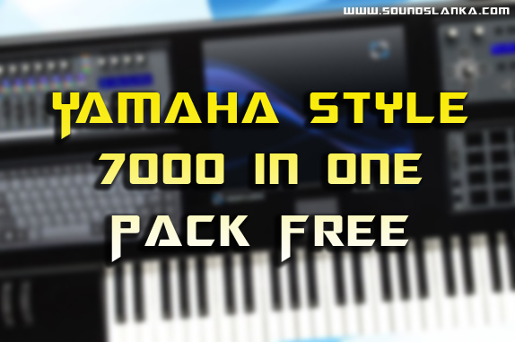 Yamaha Keyboard Styles (7000 in One ZIP ) - SoundsLanka - Free