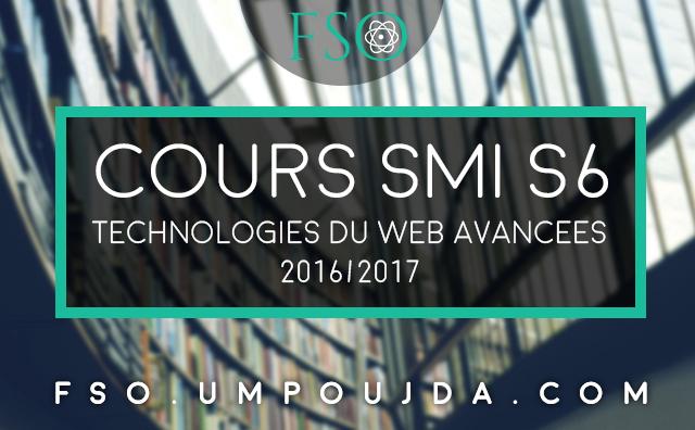 SMI S6 : Cours de Technologies du Web Avancées - Partie 1