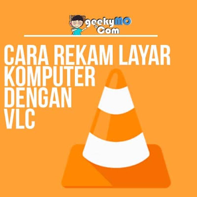 3 Langkah Cara Merekam Layar Komputer Dengan VLC