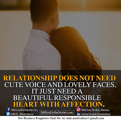 RELATIONSHIP DOES NOT NEED CUTE VOICE AND LOVELY FACES, IT JUST NEED A BEAUTIFUL RESPONSIBLE HEART WITH AFFECTION.