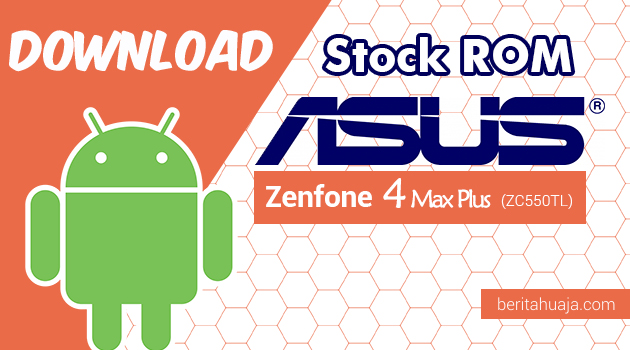 Download Firmware / Stock ROM Asus Zenfone 4 Max Plus (ZC550TL) All Versions