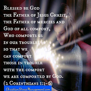 Blessed be the God and Father of our Lord Jesus Christ, the Father of mercies and God of all comfort, Who comforts us in all our tribulations so that we may be able to comfort those who are in any trouble, with the comfort with which we ourselves are comforted by God. (2 Corinthians 1:3-6)