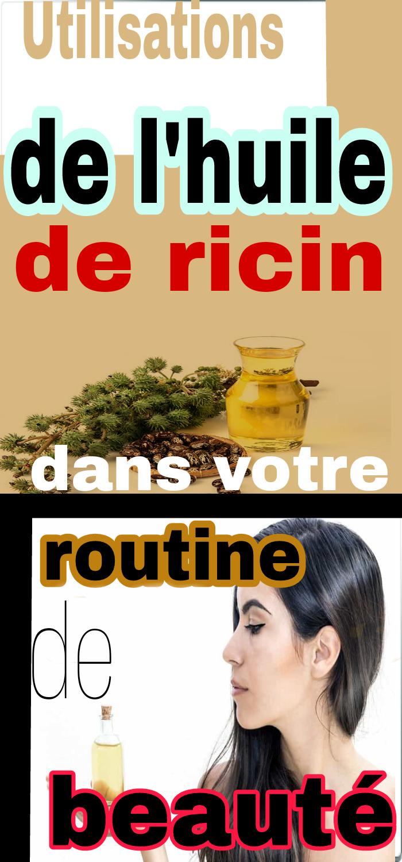 Utilisations de l'huile de ricin dans votre routine de beauté