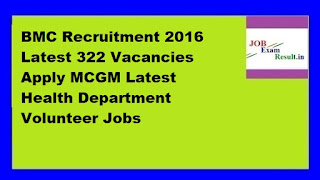 BMC Recruitment 2016 Latest 322 Vacancies Apply MCGM Latest Health Department Volunteer Jobs