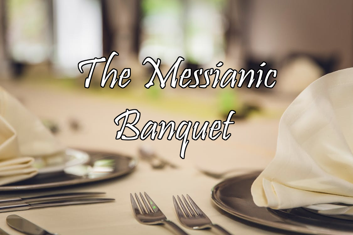 the messianic banquet- A Wonderful Feast for the Redeemed!