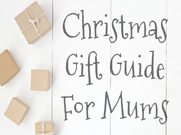 Christmas Gift Guide For Mums {2018}