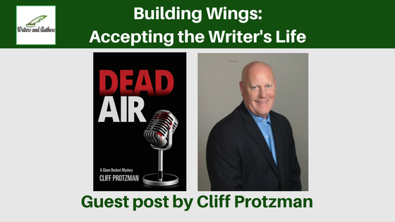 Building Wings: Accepting the Writer's Life, Guest post by Cliff Protzman